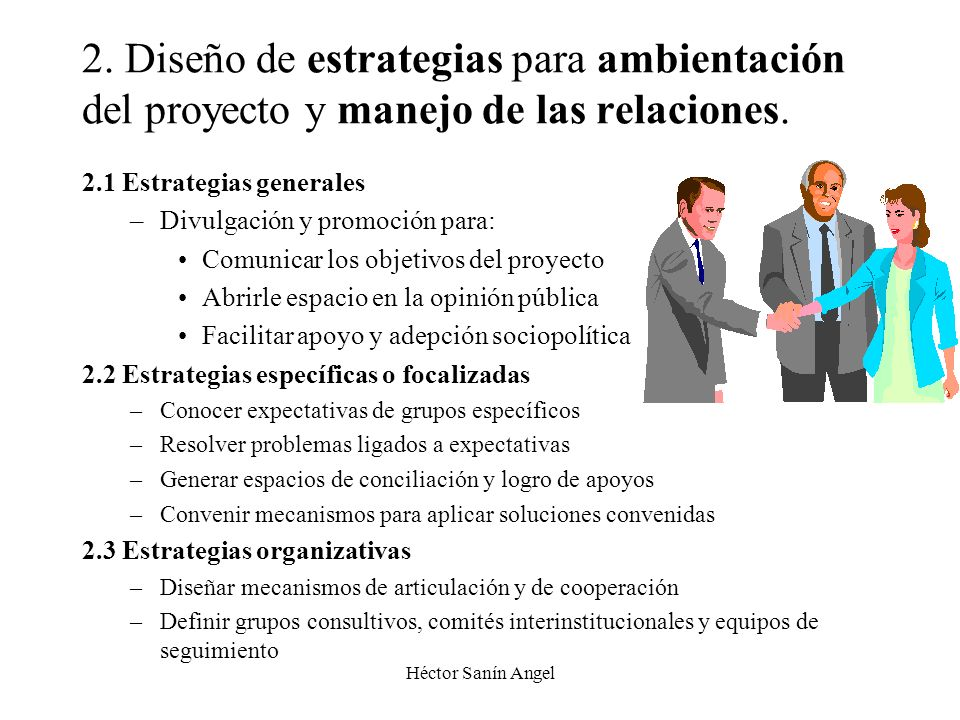 Héctor Sanín Angel 2. Diseño de estrategias para ambientación del proyecto y manejo de las relaciones. 2.1 Estrategias generales –Divulgación y promoc