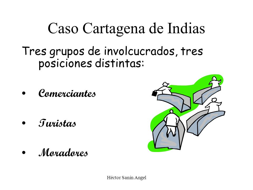 Héctor Sanín Angel Caso Cartagena de Indias Tres grupos de involcucrados, tres posiciones distintas: Comerciantes Turistas Moradores