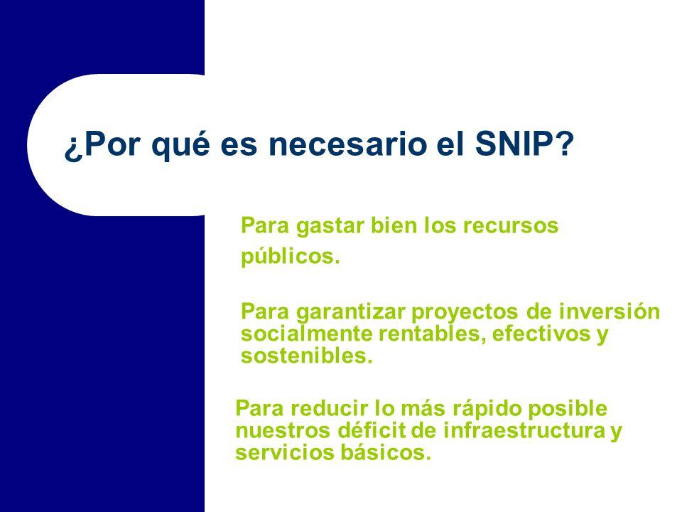 ¿Por qué es necesario el SNIP? Para garantizar proyectos de inversión socialmente rentables, efectivos y sostenibles. Para gastar bien los recursos pú