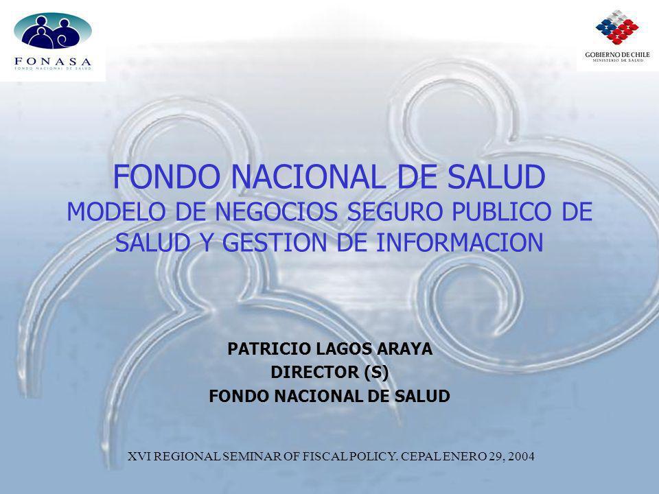 FONDO NACIONAL DE SALUD MODELO DE NEGOCIOS SEGURO PUBLICO DE SALUD Y GESTION DE INFORMACION PATRICIO LAGOS ARAYA DIRECTOR (S) FONDO NACIONAL DE SALUD