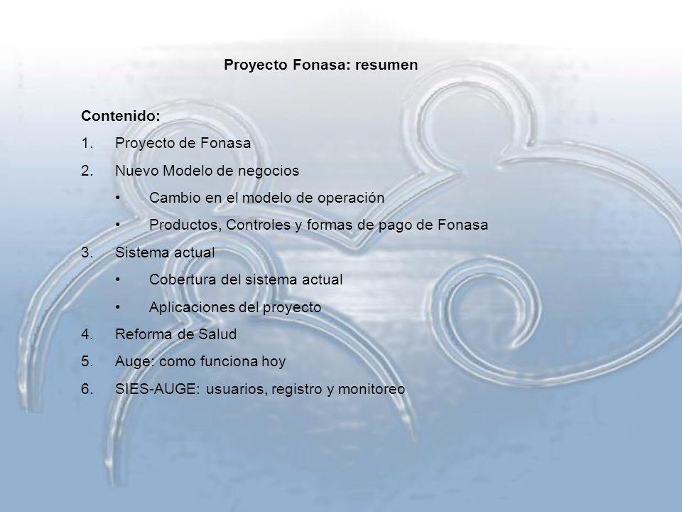 Contenido: 1.Proyecto de Fonasa 2.Nuevo Modelo de negocios Cambio en el modelo de operación Productos, Controles y formas de pago de Fonasa 3.Sistema