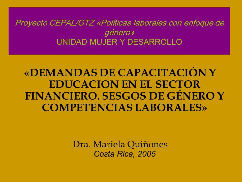 Proyecto CEPAL/GTZ «Políticas laborales con enfoque de género» UNIDAD MUJER Y DESARROLLO «DEMANDAS DE CAPACITACIÓN Y EDUCACION EN EL SECTOR FINANCIERO.