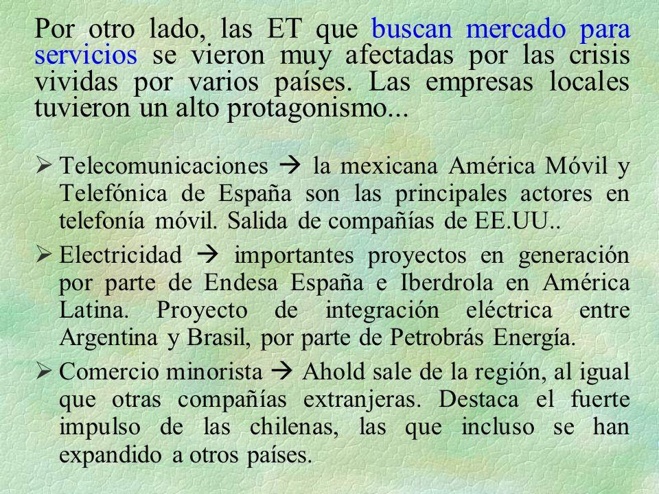 Por otro lado, las ET que buscan mercado para servicios se vieron muy afectadas por las crisis vividas por varios países.