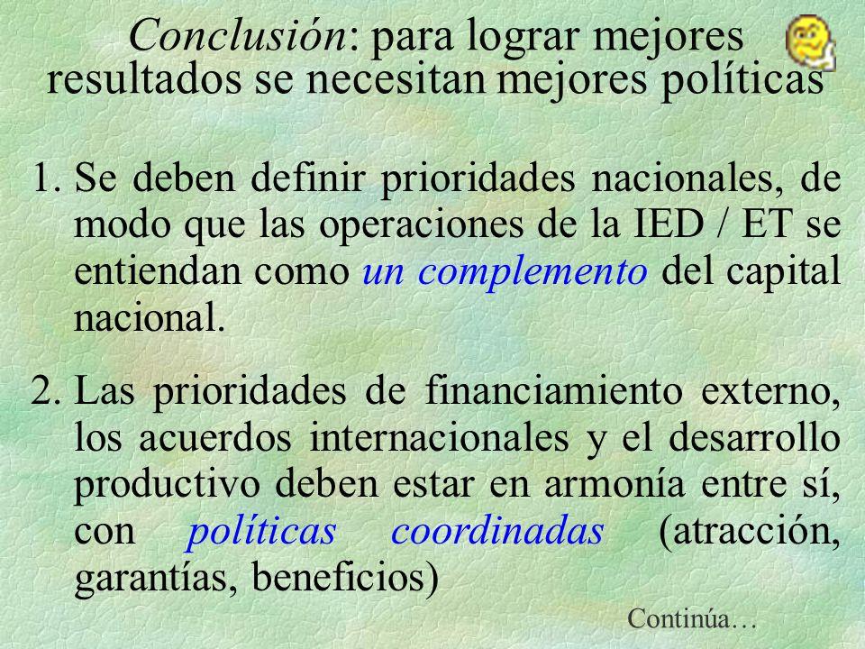 Conclusión: para lograr mejores resultados se necesitan mejores políticas 1.Se deben definir prioridades nacionales, de modo que las operaciones de la IED / ET se entiendan como un complemento del capital nacional.