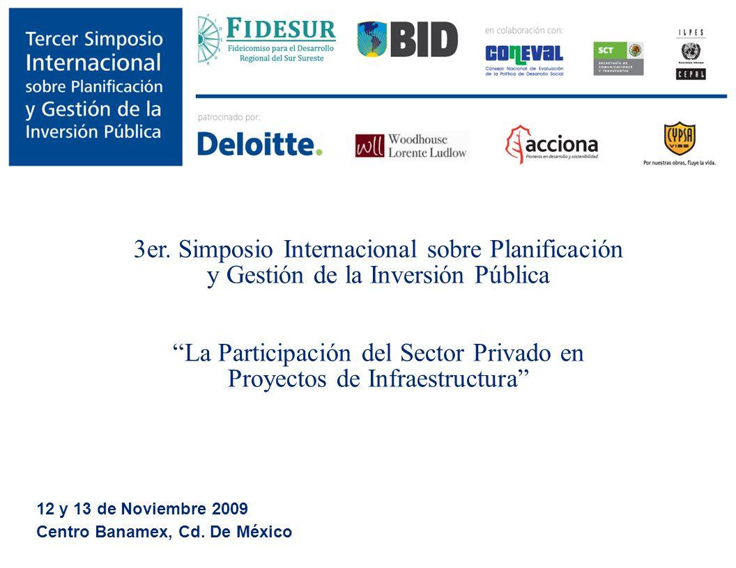 3er. Simposio Internacional sobre Planificación y Gestión de la Inversión Pública La Participación del Sector Privado en Proyectos de Infraestructura