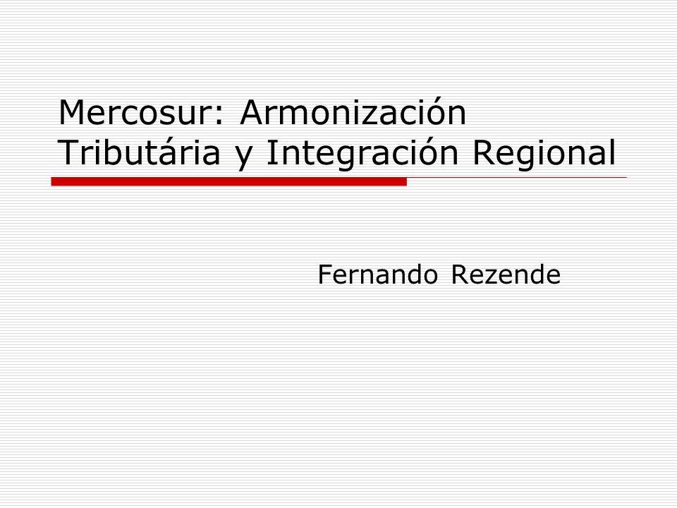 Mercosur: Armonización Tributária y Integración Regional Fernando Rezende