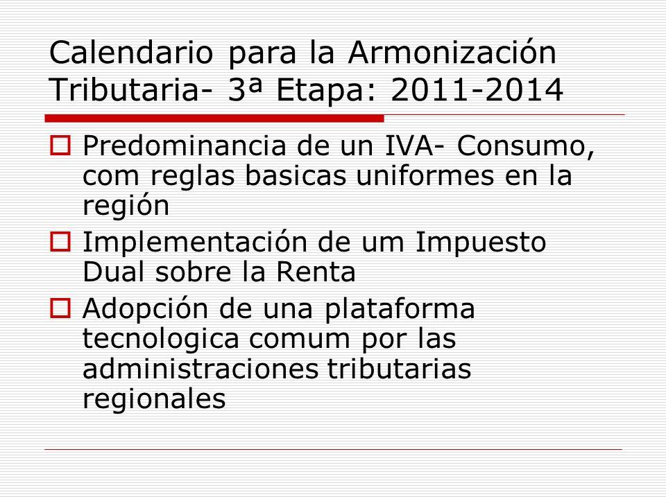 Calendario para la Armonización Tributaria- 3ª Etapa: 2011-2014 Predominancia de un IVA- Consumo, com reglas basicas uniformes en la región Implementa