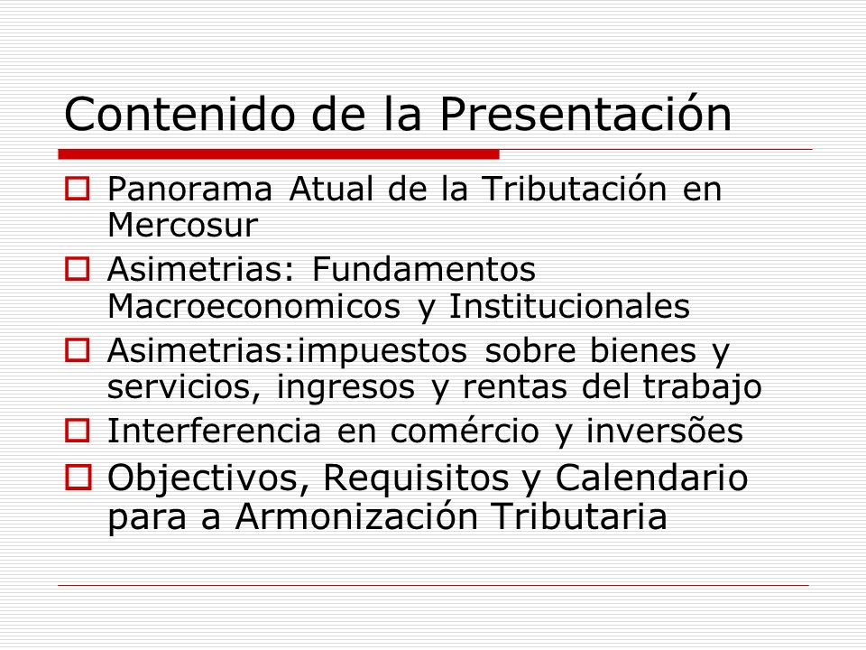 Contenido de la Presentación Panorama Atual de la Tributación en Mercosur Asimetrias: Fundamentos Macroeconomicos y Institucionales Asimetrias:impuest