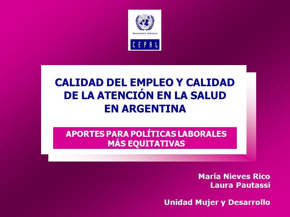 María Nieves Rico Laura Pautassi Unidad Mujer y Desarrollo CALIDAD DEL EMPLEO Y CALIDAD DE LA ATENCIÓN EN LA SALUD EN ARGENTINA APORTES PARA POLÍTICAS