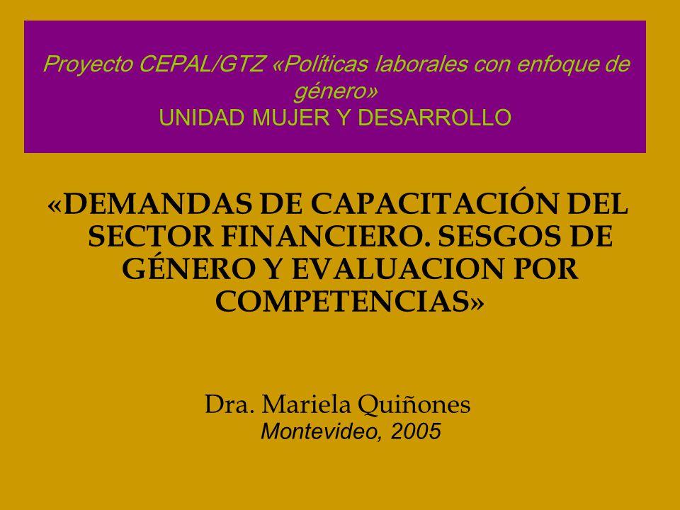Proyecto CEPAL/GTZ «Políticas laborales con enfoque de género» UNIDAD MUJER Y DESARROLLO «DEMANDAS DE CAPACITACIÓN DEL SECTOR FINANCIERO. SESGOS DE GÉ