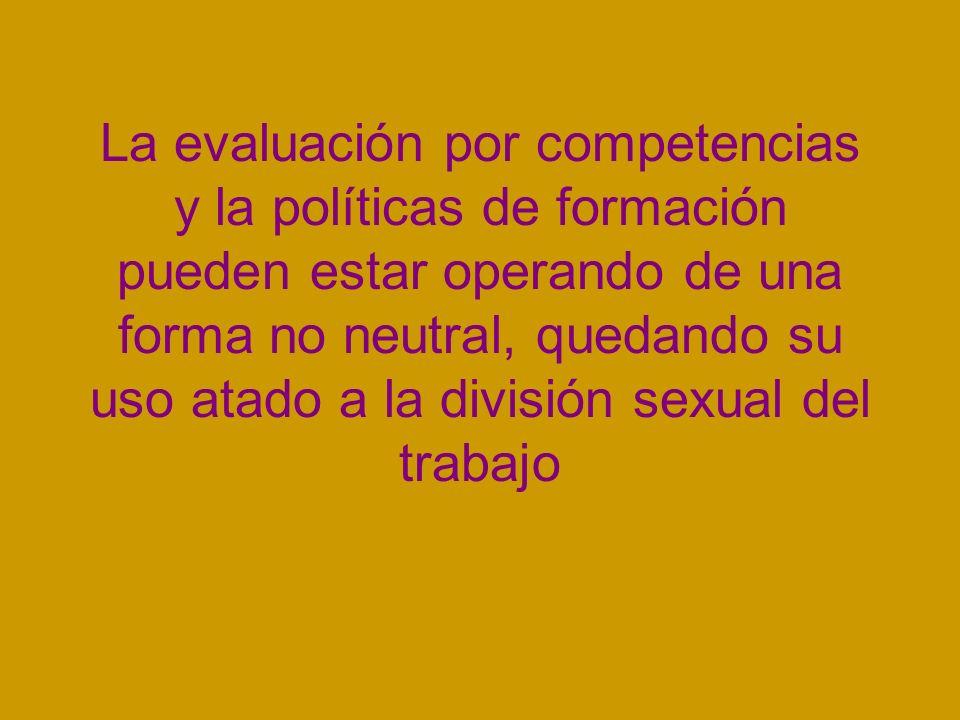 La evaluación por competencias y la políticas de formación pueden estar operando de una forma no neutral, quedando su uso atado a la división sexual d