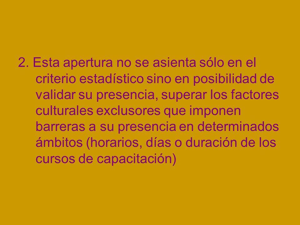 2. Esta apertura no se asienta sólo en el criterio estadístico sino en posibilidad de validar su presencia, superar los factores culturales exclusores