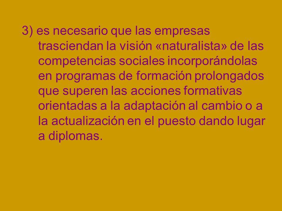3) es necesario que las empresas trasciendan la visión «naturalista» de las competencias sociales incorporándolas en programas de formación prolongado