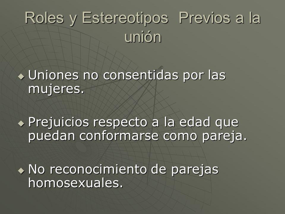 Roles y Estereotipos Previos a la unión Uniones no consentidas por las mujeres. Uniones no consentidas por las mujeres. Prejuicios respecto a la edad