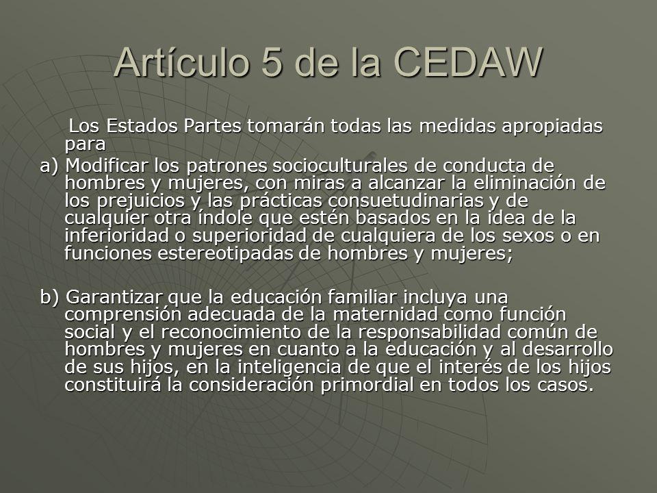 Artículo 5 de la CEDAW Los Estados Partes tomarán todas las medidas apropiadas para Los Estados Partes tomarán todas las medidas apropiadas para a) Mo