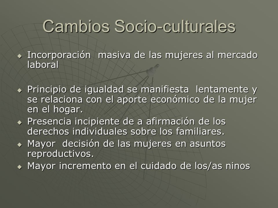 Cambios Socio-culturales Incorporación masiva de las mujeres al mercado laboral Incorporación masiva de las mujeres al mercado laboral Principio de ig