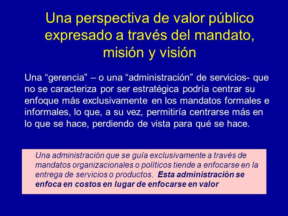 Una perspectiva de valor público expresado a través del mandato, misión y visión Una administración que se guía exclusivamente a través de mandatos or