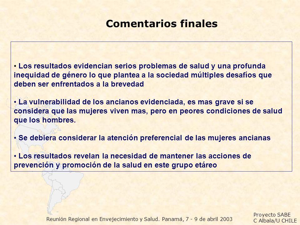 Proyecto SABE C Albala/U CHILE Reunión Regional en Envejecimiento y Salud. Panamá, 7 - 9 de abril 2003 Comentarios finales Los resultados evidencian s