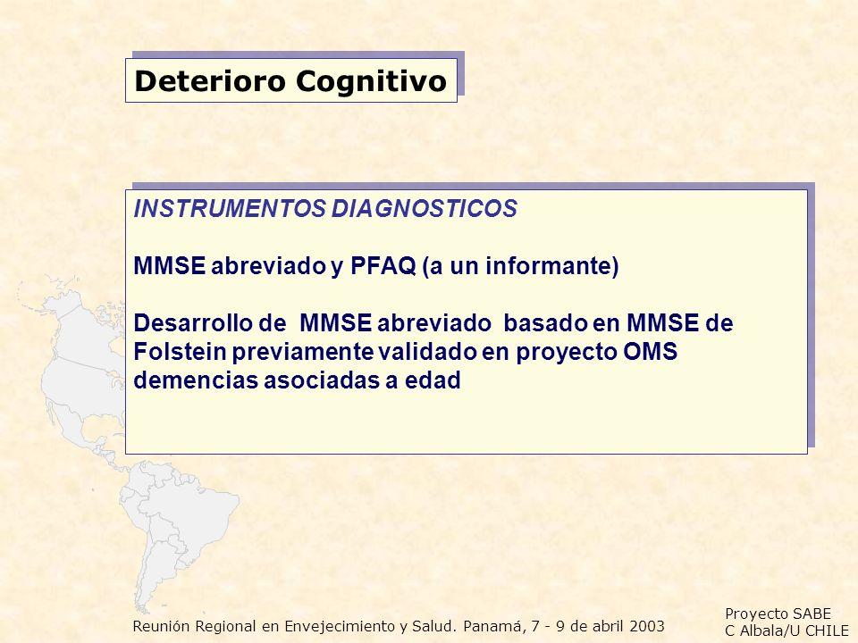 Proyecto SABE C Albala/U CHILE Reunión Regional en Envejecimiento y Salud. Panamá, 7 - 9 de abril 2003 Deterioro Cognitivo INSTRUMENTOS DIAGNOSTICOS M