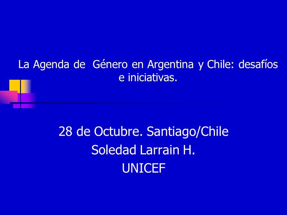 La Agenda de Género en Argentina y Chile: desafíos e iniciativas. 28 de Octubre. Santiago/Chile Soledad Larrain H. UNICEF