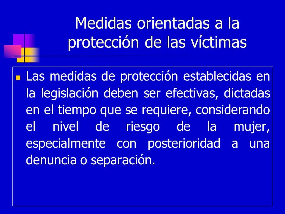Medidas orientadas a la protección de las víctimas Las medidas de protección establecidas en la legislación deben ser efectivas, dictadas en el tiempo
