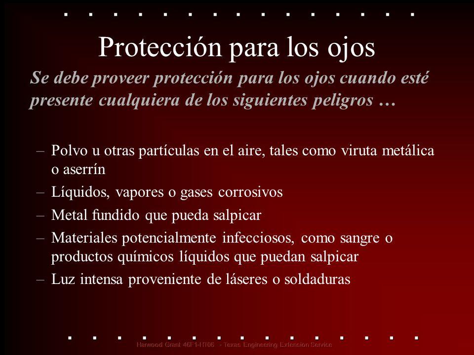 Se debe proveer protección para los ojos cuando esté presente cualquiera de los siguientes peligros … –Polvo u otras partículas en el aire, tales como
