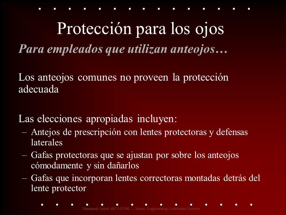 Protección para los ojos Para empleados que utilizan anteojos… Los anteojos comunes no proveen la protección adecuada Las elecciones apropiadas incluy
