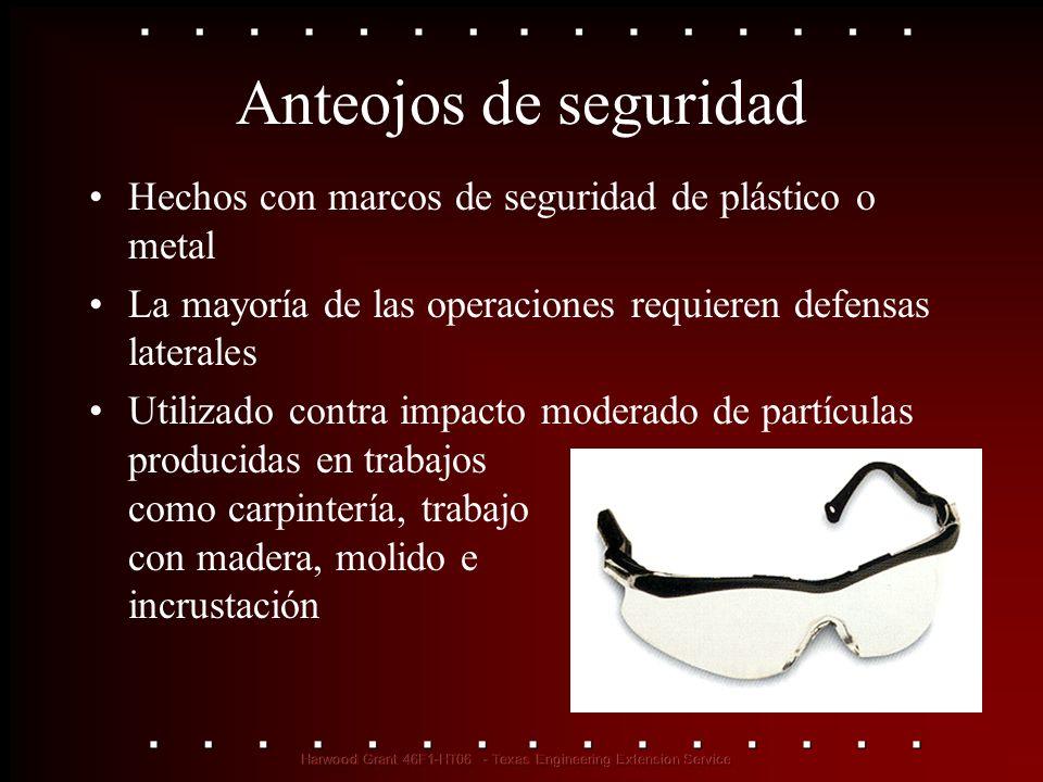 Anteojos de seguridad Hechos con marcos de seguridad de plástico o metal La mayoría de las operaciones requieren defensas laterales Utilizado contra i