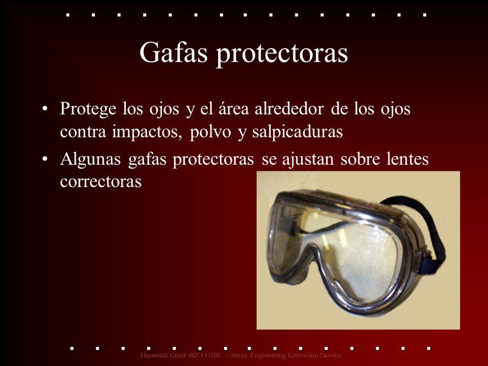 Gafas protectoras Protege los ojos y el área alrededor de los ojos contra impactos, polvo y salpicaduras Algunas gafas protectoras se ajustan sobre le