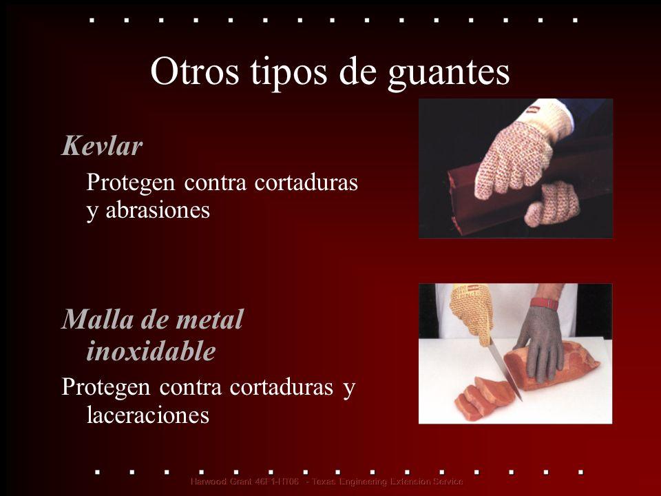 Otros tipos de guantes Kevlar Protegen contra cortaduras y abrasiones Malla de metal inoxidable Protegen contra cortaduras y laceraciones