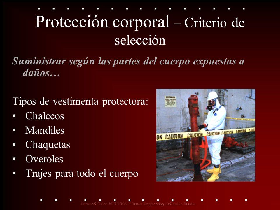 Protección corporal – Criterio de selección Suministrar según las partes del cuerpo expuestas a daños… Tipos de vestimenta protectora: Chalecos Mandil