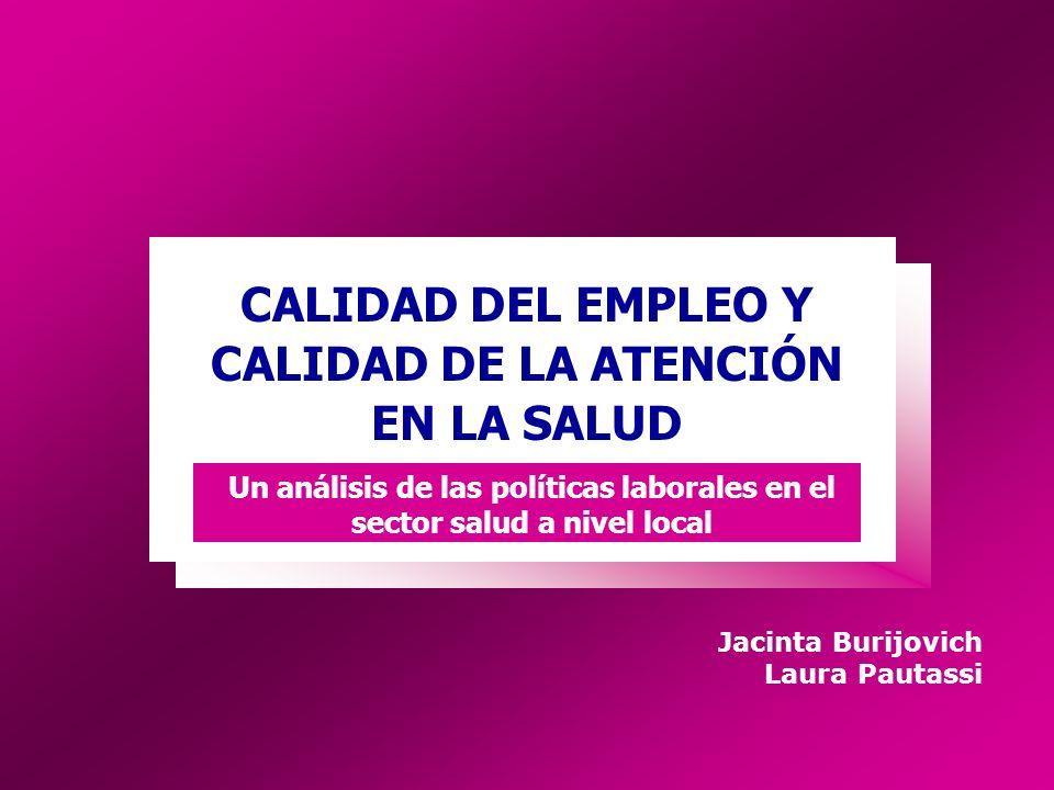 Jacinta Burijovich Laura Pautassi CALIDAD DEL EMPLEO Y CALIDAD DE LA ATENCIÓN EN LA SALUD Un análisis de las políticas laborales en el sector salud a