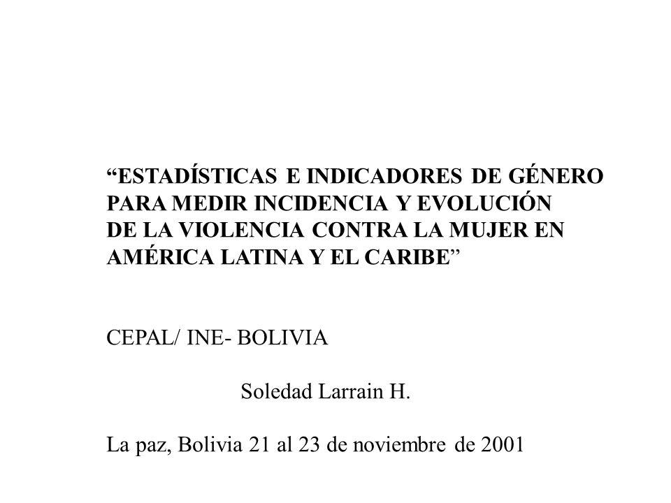 ESTADÍSTICAS E INDICADORES DE GÉNERO PARA MEDIR INCIDENCIA Y EVOLUCIÓN DE LA VIOLENCIA CONTRA LA MUJER EN AMÉRICA LATINA Y EL CARIBE CEPAL/ INE- BOLIV