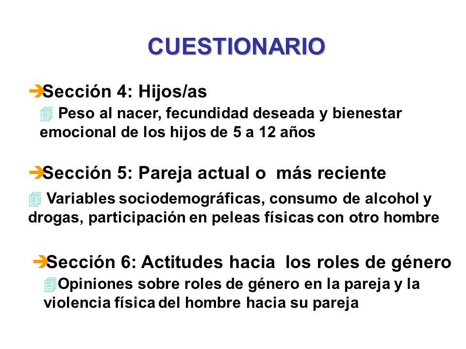 CUESTIONARIO è Sección 4: Hijos/as 4 Peso al nacer, fecundidad deseada y bienestar emocional de los hijos de 5 a 12 años è Sección 5: Pareja actual o