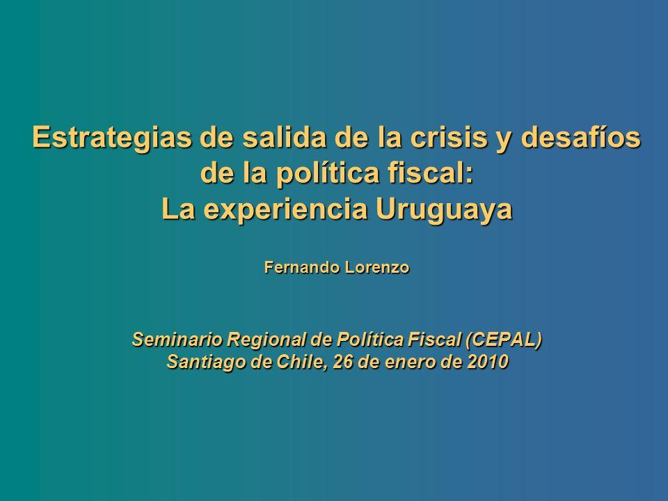 Estrategias de salida de la crisis y desafíos de la política fiscal: La experiencia Uruguaya Fernando Lorenzo Seminario Regional de Política Fiscal (C