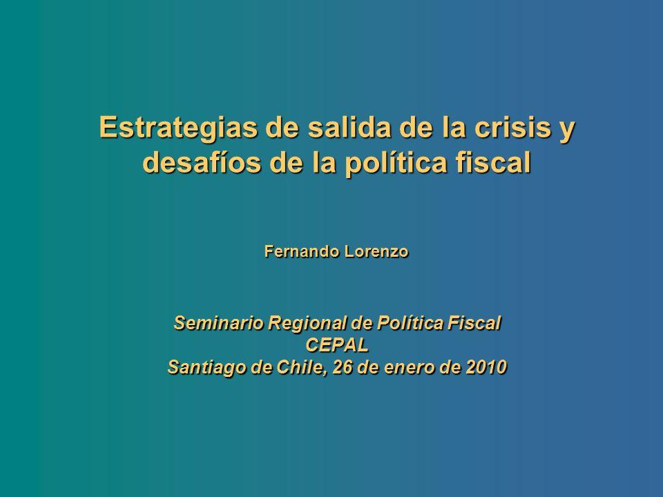Estrategias de salida de la crisis y desafíos de la política fiscal Fernando Lorenzo Seminario Regional de Política Fiscal CEPAL Santiago de Chile, 26