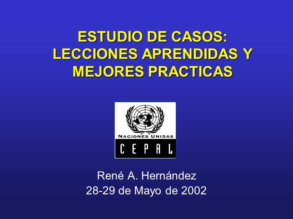 ESTUDIO DE CASOS: LECCIONES APRENDIDAS Y MEJORES PRACTICAS René A. Hernández 28-29 de Mayo de 2002