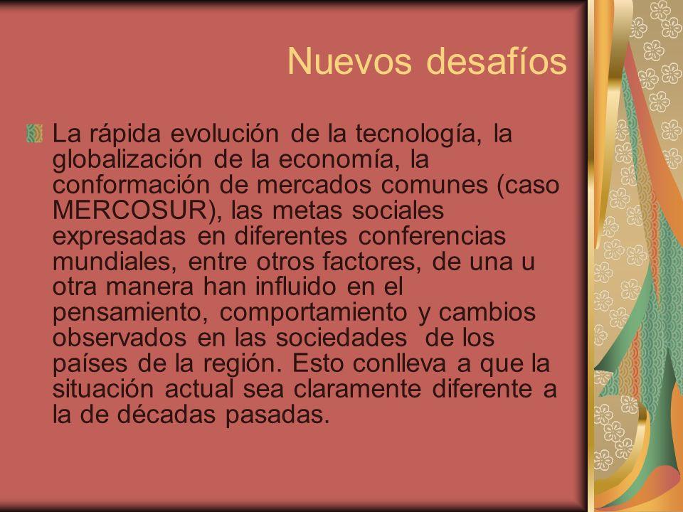 Nuevos desafíos La rápida evolución de la tecnología, la globalización de la economía, la conformación de mercados comunes (caso MERCOSUR), las metas