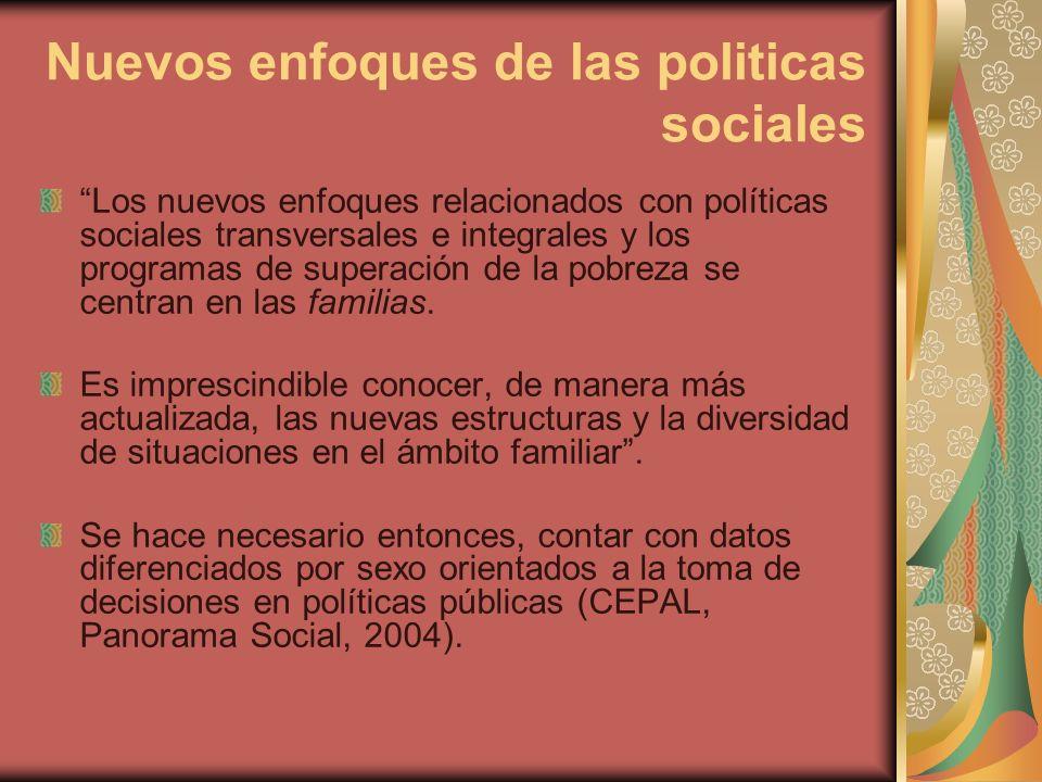 Nuevos enfoques de las politicas sociales Los nuevos enfoques relacionados con políticas sociales transversales e integrales y los programas de superación de la pobreza se centran en las familias.