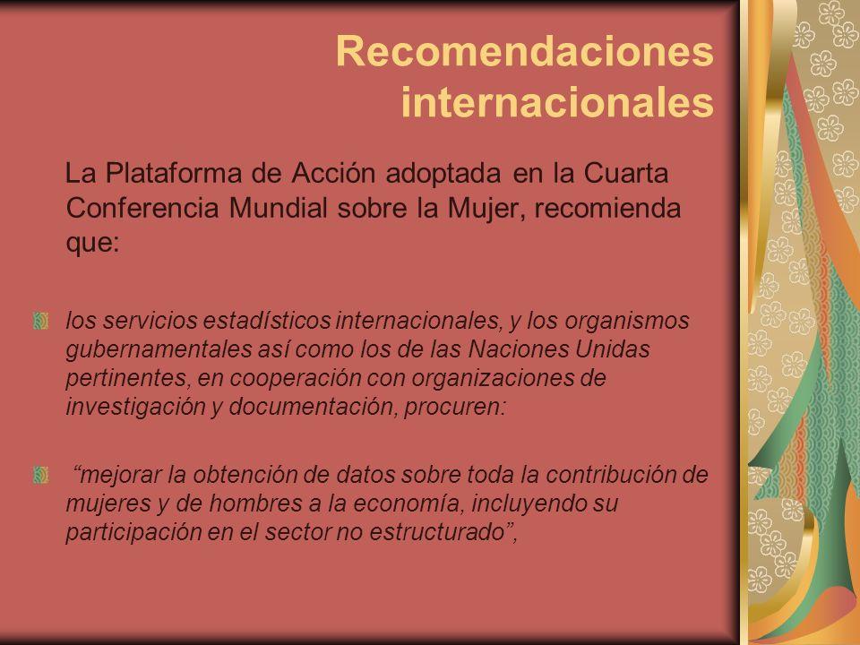 Recomendaciones internacionales La Plataforma de Acción adoptada en la Cuarta Conferencia Mundial sobre la Mujer, recomienda que: los servicios estadí
