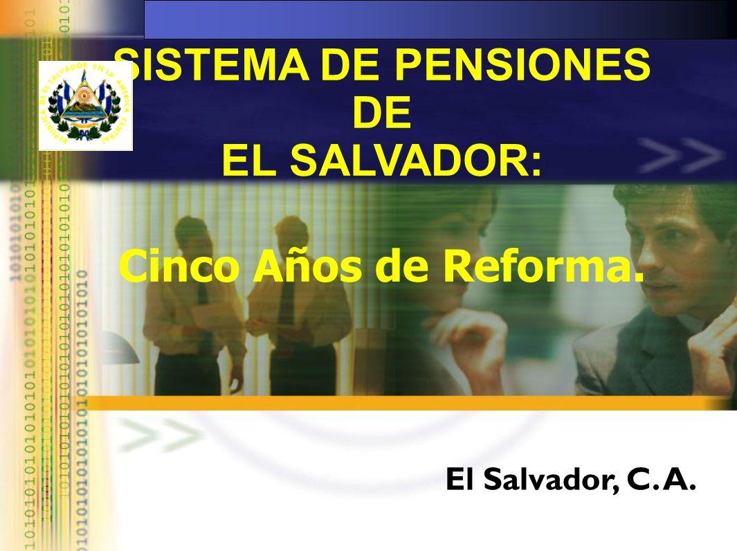 SISTEMA DE PENSIONES DE EL SALVADOR: Cinco Años de Reforma. El Salvador, C. A.