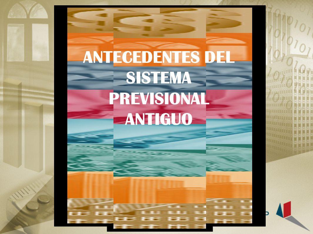 ANTECEDENTES DEL SISTEMA PREVISIONAL ANTIGUO