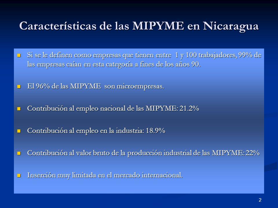 2 Características de las MIPYME en Nicaragua Si se le definen como empresas que tienen entre 1 y 100 trabajadores, 99% de las empresas caían en esta c