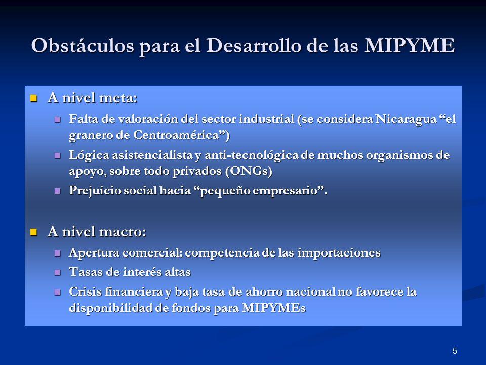 5 Obstáculos para el Desarrollo de las MIPYME A nivel meta: A nivel meta: Falta de valoración del sector industrial (se considera Nicaragua el granero