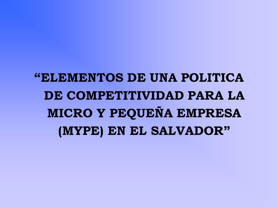 ELEMENTOS DE UNA POLITICA DE COMPETITIVIDAD PARA LA MICRO Y PEQUEÑA EMPRESA (MYPE) EN EL SALVADOR