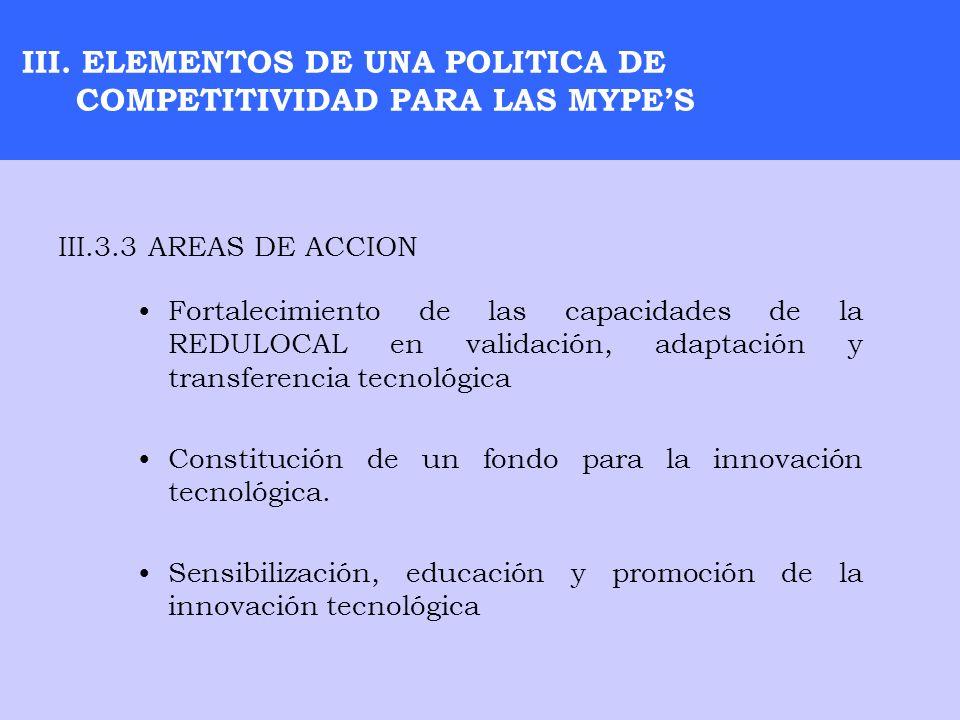 III. ELEMENTOS DE UNA POLITICA DE COMPETITIVIDAD PARA LAS MYPES Fortalecimiento de las capacidades de la REDULOCAL en validación, adaptación y transfe