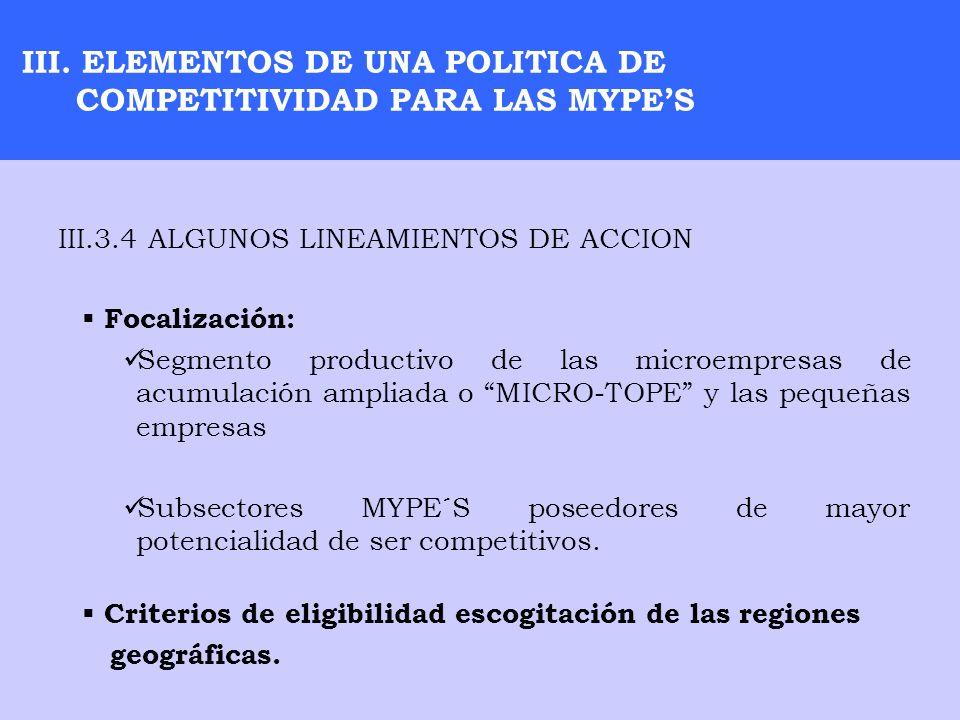 III. ELEMENTOS DE UNA POLITICA DE COMPETITIVIDAD PARA LAS MYPES III.3.4 ALGUNOS LINEAMIENTOS DE ACCION Focalización: Segmento productivo de las microe