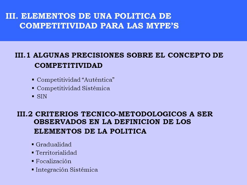III. ELEMENTOS DE UNA POLITICA DE COMPETITIVIDAD PARA LAS MYPES III.1 ALGUNAS PRECISIONES SOBRE EL CONCEPTO DE COMPETITIVIDAD Competitividad Auténtica