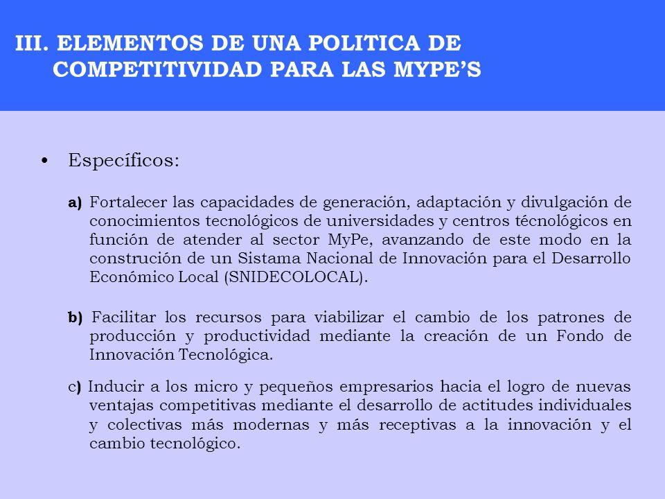III. ELEMENTOS DE UNA POLITICA DE COMPETITIVIDAD PARA LAS MYPES a) Fortalecer las capacidades de generación, adaptación y divulgación de conocimientos