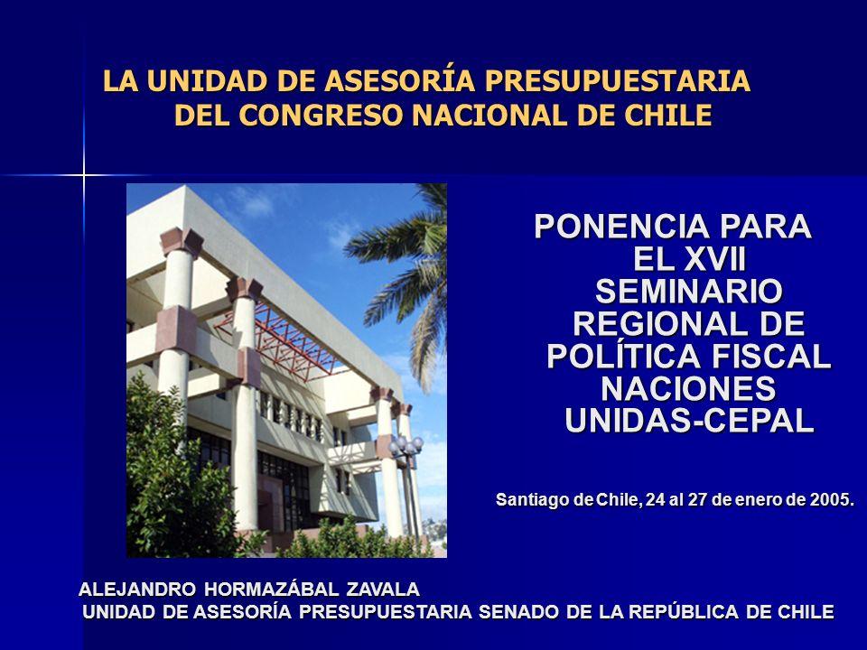 LA UNIDAD DE ASESORÍA PRESUPUESTARIA DEL CONGRESO NACIONAL DE CHILE PONENCIA PARA EL XVII SEMINARIO REGIONAL DE POLÍTICA FISCAL NACIONES UNIDAS-CEPAL